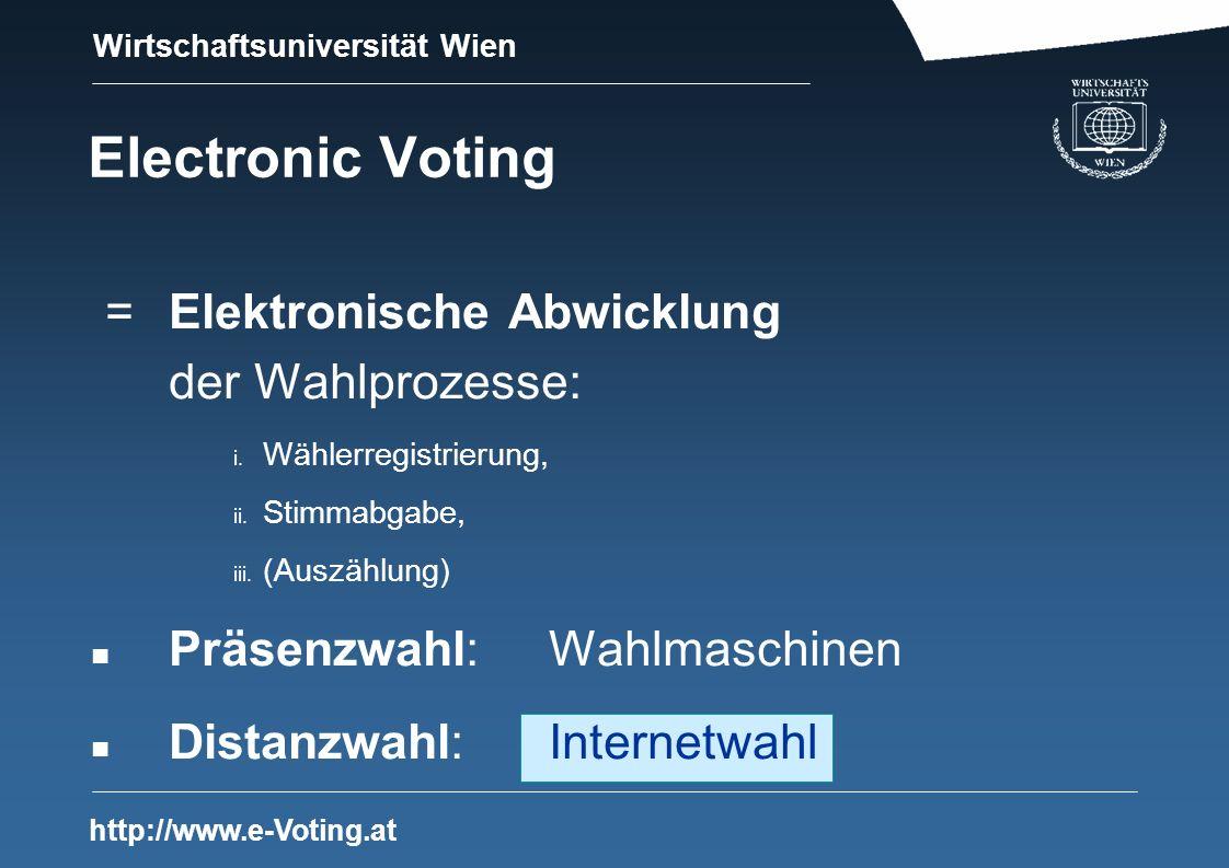 Wirtschaftsuniversität Wien http://www.e-Voting.at Electronic Voting =Elektronische Abwicklung der Wahlprozesse: i. Wählerregistrierung, ii. Stimmabga