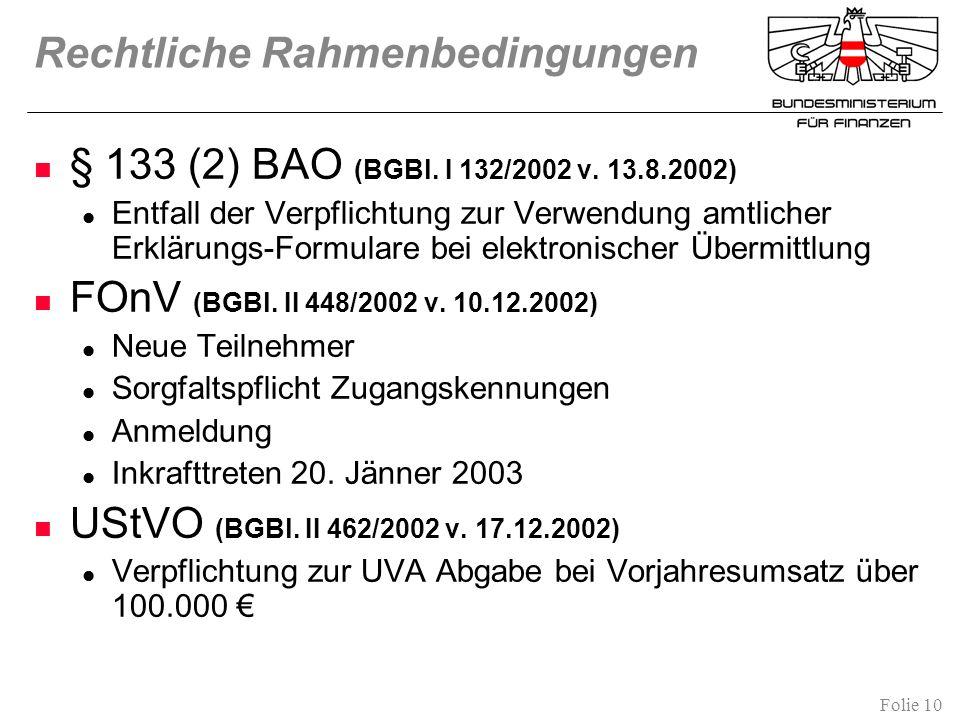 Folie 10 Rechtliche Rahmenbedingungen § 133 (2) BAO (BGBl. I 132/2002 v. 13.8.2002) Entfall der Verpflichtung zur Verwendung amtlicher Erklärungs-Form