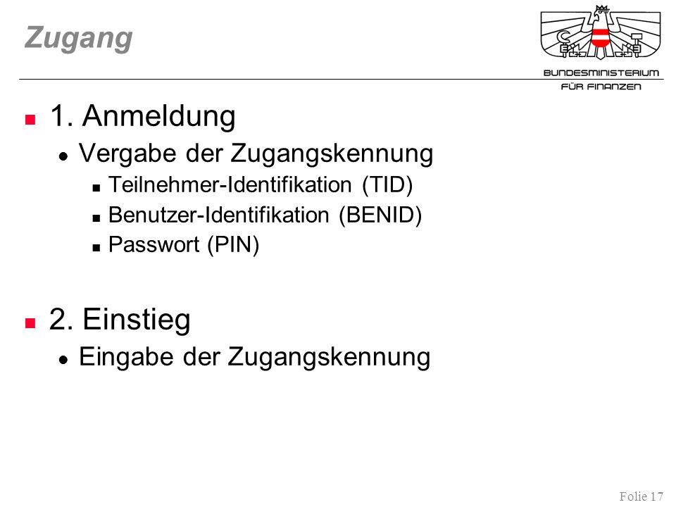 Folie 17 Zugang 1. Anmeldung Vergabe der Zugangskennung Teilnehmer-Identifikation (TID) Benutzer-Identifikation (BENID) Passwort (PIN) 2. Einstieg Ein