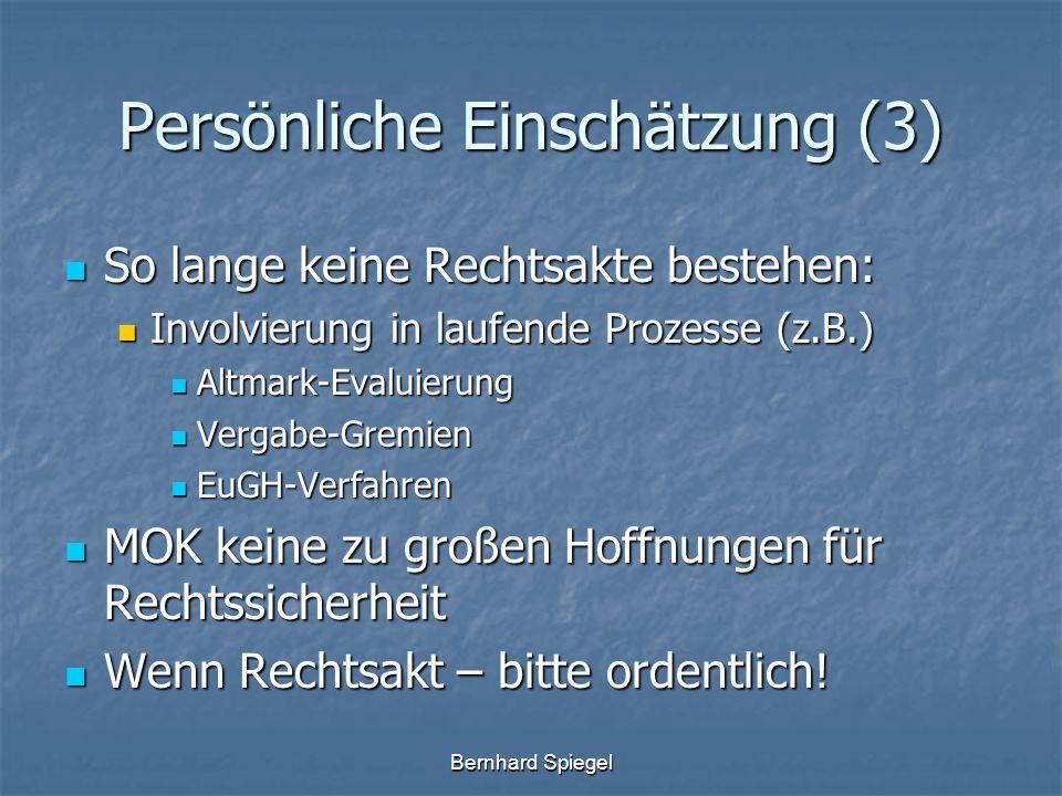 Bernhard Spiegel Persönliche Einschätzung (3) So lange keine Rechtsakte bestehen: So lange keine Rechtsakte bestehen: Involvierung in laufende Prozesse (z.B.) Involvierung in laufende Prozesse (z.B.) Altmark-Evaluierung Altmark-Evaluierung Vergabe-Gremien Vergabe-Gremien EuGH-Verfahren EuGH-Verfahren MOK keine zu großen Hoffnungen für Rechtssicherheit MOK keine zu großen Hoffnungen für Rechtssicherheit Wenn Rechtsakt – bitte ordentlich.