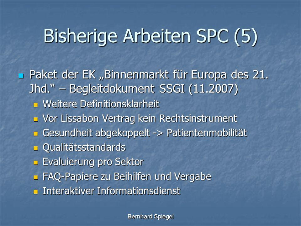 Bernhard Spiegel Bisherige Arbeiten SPC (5) Paket der EK Binnenmarkt für Europa des 21. Jhd. – Begleitdokument SSGI (11.2007) Paket der EK Binnenmarkt