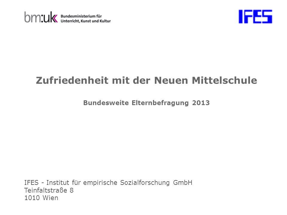 IFES - Institut für empirische Sozialforschung GmbH Teinfaltstraße 8 1010 Wien Zufriedenheit mit der Neuen Mittelschule Bundesweite Elternbefragung 2013