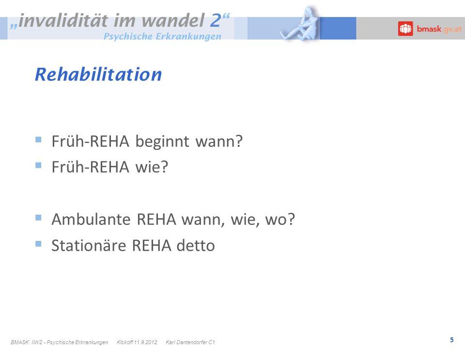 5 Rehabilitation Früh-REHA beginnt wann? Früh-REHA wie? Ambulante REHA wann, wie, wo? Stationäre REHA detto BMASK IiW2 - Psychische Erkrankungen Kicko