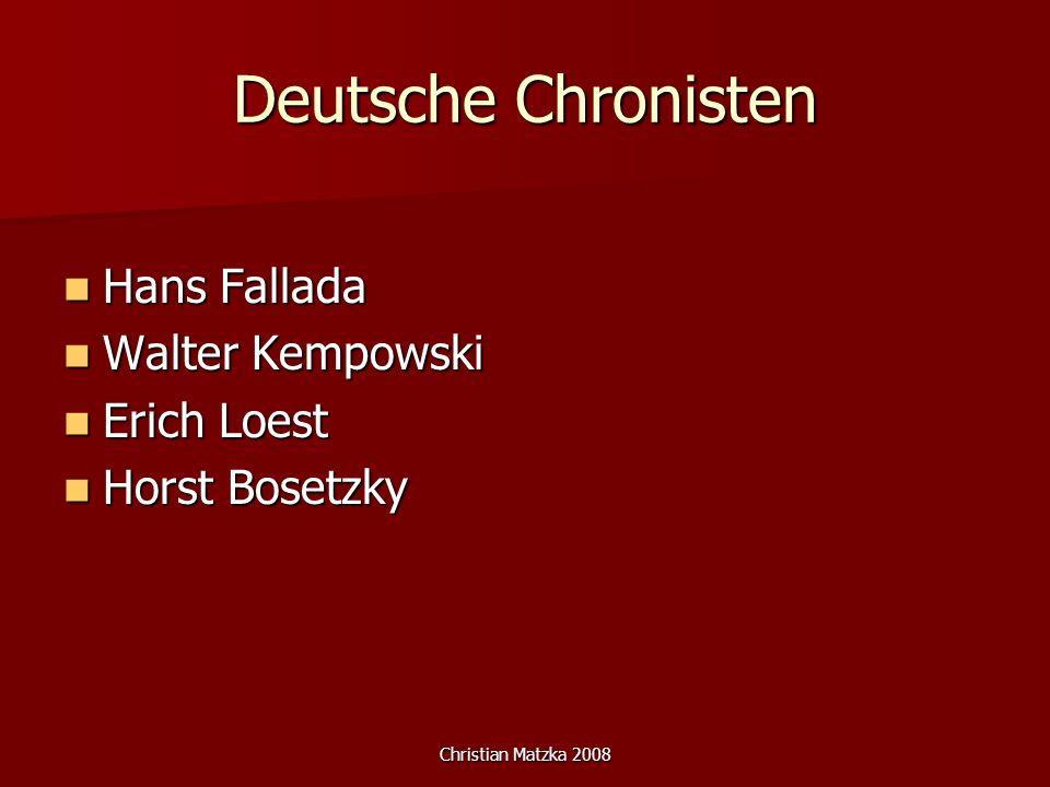 Christian Matzka 2008 Deutsche Chronisten Hans Fallada Hans Fallada Walter Kempowski Walter Kempowski Erich Loest Erich Loest Horst Bosetzky Horst Bosetzky