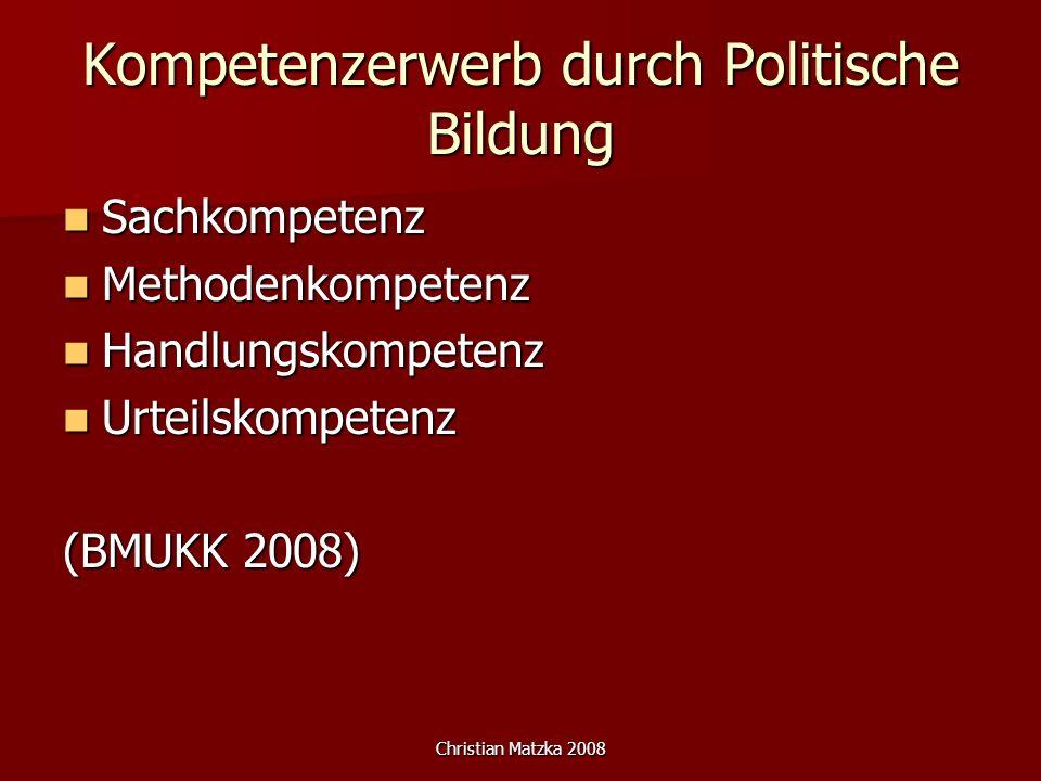Christian Matzka 2008 Kompetenzerwerb durch Politische Bildung Sachkompetenz Sachkompetenz Methodenkompetenz Methodenkompetenz Handlungskompetenz Handlungskompetenz Urteilskompetenz Urteilskompetenz (BMUKK 2008)