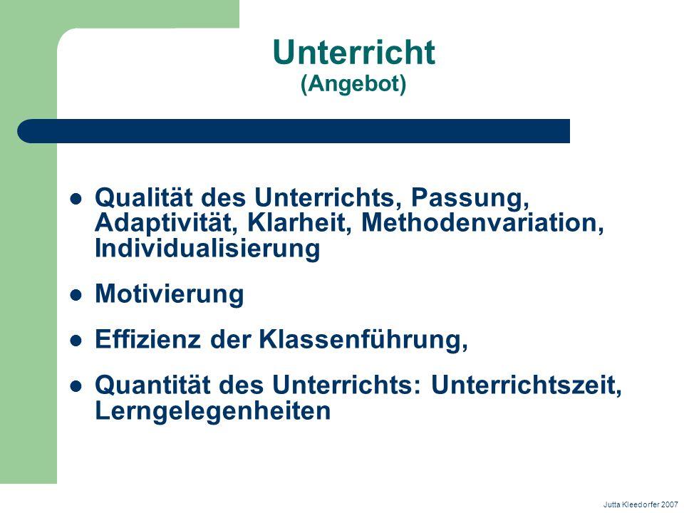 Unterricht (Angebot) Qualität des Unterrichts, Passung, Adaptivität, Klarheit, Methodenvariation, Individualisierung Motivierung Effizienz der Klassen