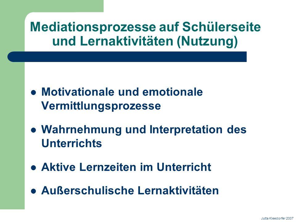 Mediationsprozesse auf Schülerseite und Lernaktivitäten (Nutzung) Motivationale und emotionale Vermittlungsprozesse Wahrnehmung und Interpretation des