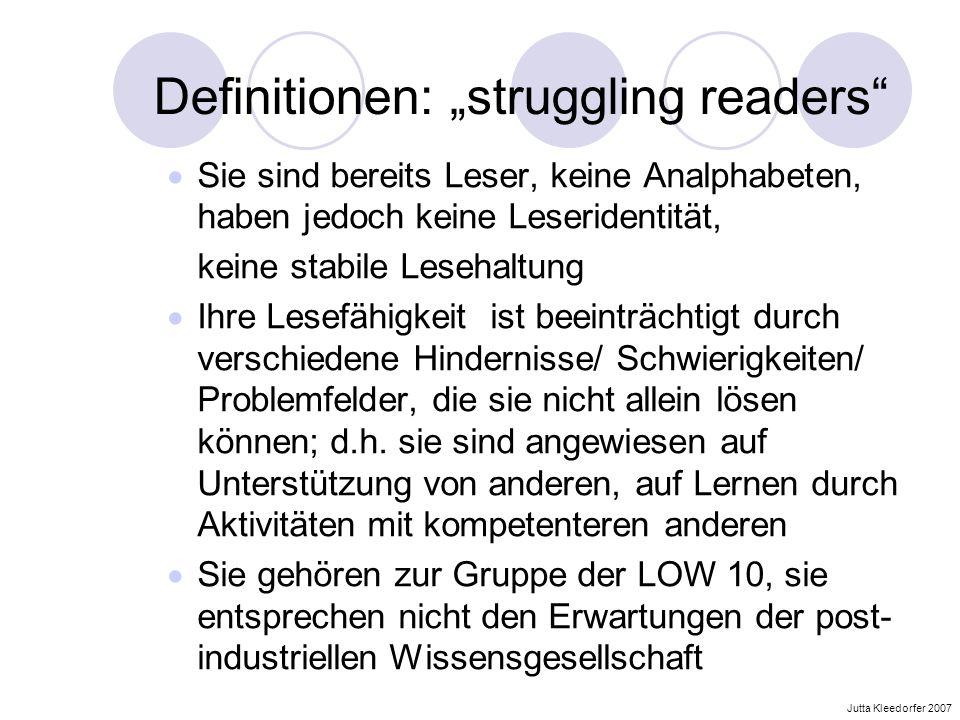 Definitionen: struggling readers Sie sind bereits Leser, keine Analphabeten, haben jedoch keine Leseridentität, keine stabile Lesehaltung Ihre Lesefäh