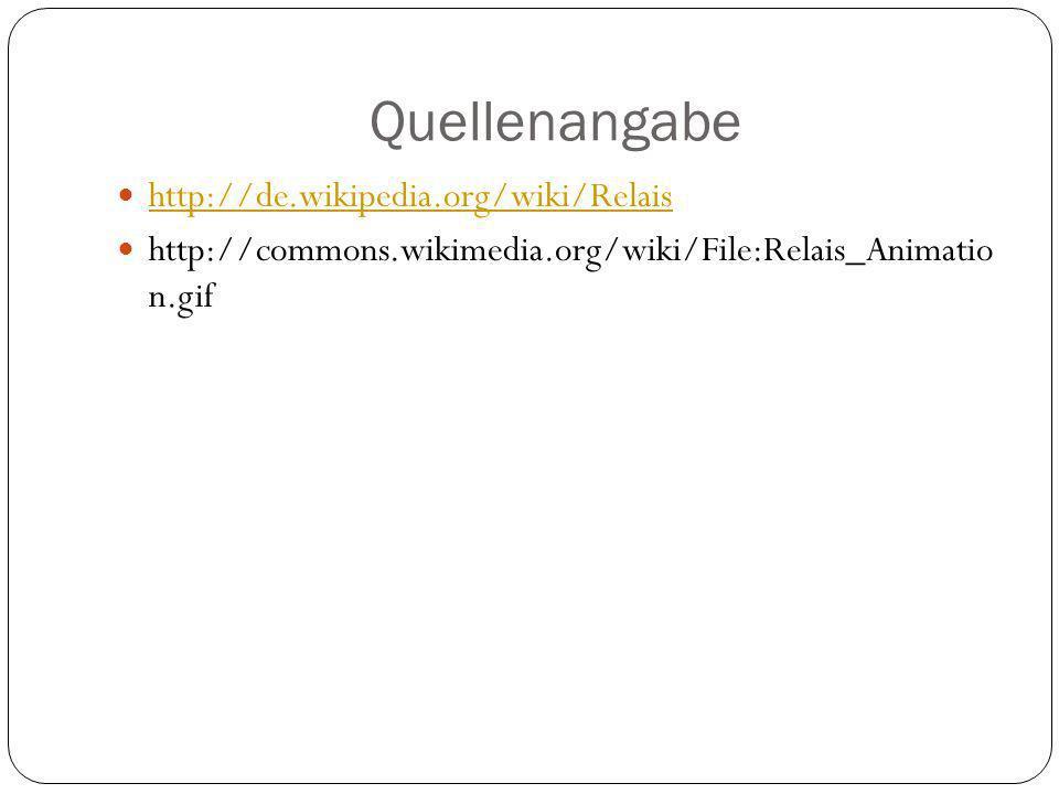 Quellenangabe http://de.wikipedia.org/wiki/Relais http://commons.wikimedia.org/wiki/File:Relais_Animatio n.gif