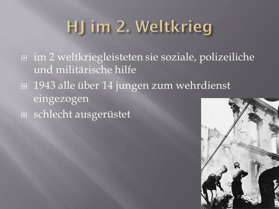 im 2 weltkriegleisteten sie soziale, polizeiliche und militärische hilfe 1943 alle über 14 jungen zum wehrdienst eingezogen schlecht ausgerüstet
