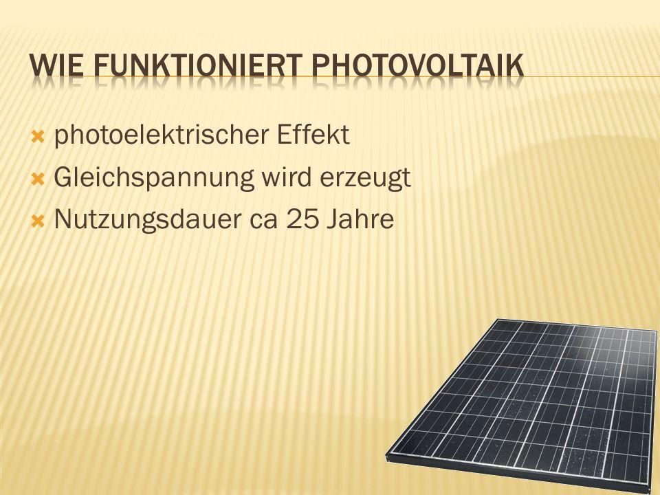 photoelektrischer Effekt Gleichspannung wird erzeugt Nutzungsdauer ca 25 Jahre