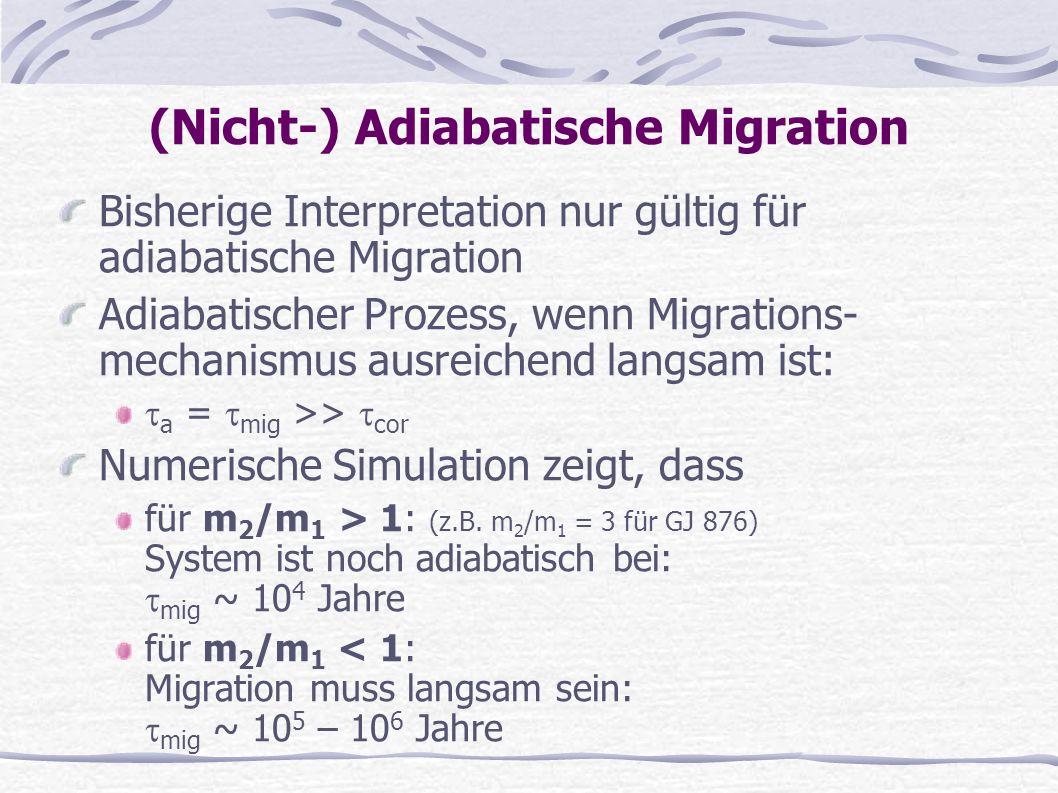 (Nicht-) Adiabatische Migration Bisherige Interpretation nur gültig für adiabatische Migration Adiabatischer Prozess, wenn Migrations- mechanismus aus