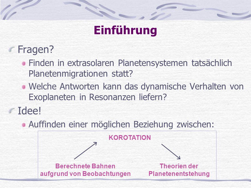 Einführung Fragen? Finden in extrasolaren Planetensystemen tatsächlich Planetenmigrationen statt? Welche Antworten kann das dynamische Verhalten von E