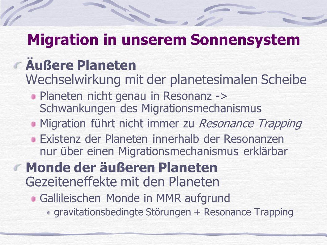 Migration in unserem Sonnensystem Äußere Planeten Wechselwirkung mit der planetesimalen Scheibe Planeten nicht genau in Resonanz -> Schwankungen des M