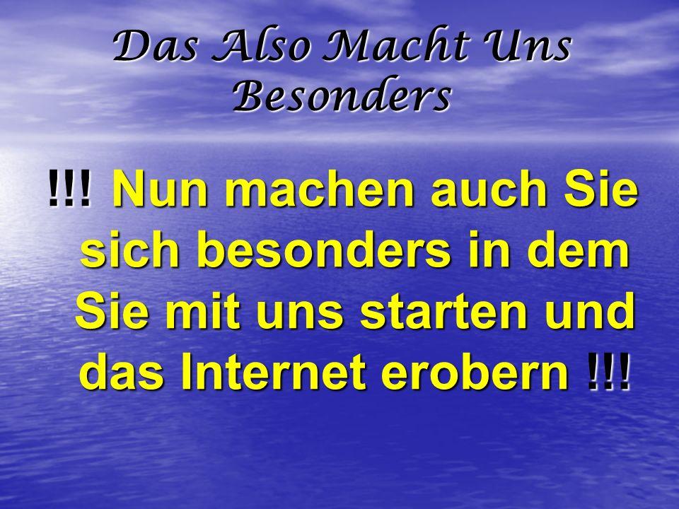 Das Also Macht Uns Besonders !!! Nun machen auch Sie sich besonders in dem Sie mit uns starten und das Internet erobern !!!