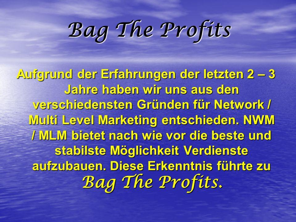 Bag The Profits Aufgrund der Erfahrungen der letzten 2 – 3 Jahre haben wir uns aus den verschiedensten Gründen für Network / Multi Level Marketing ent