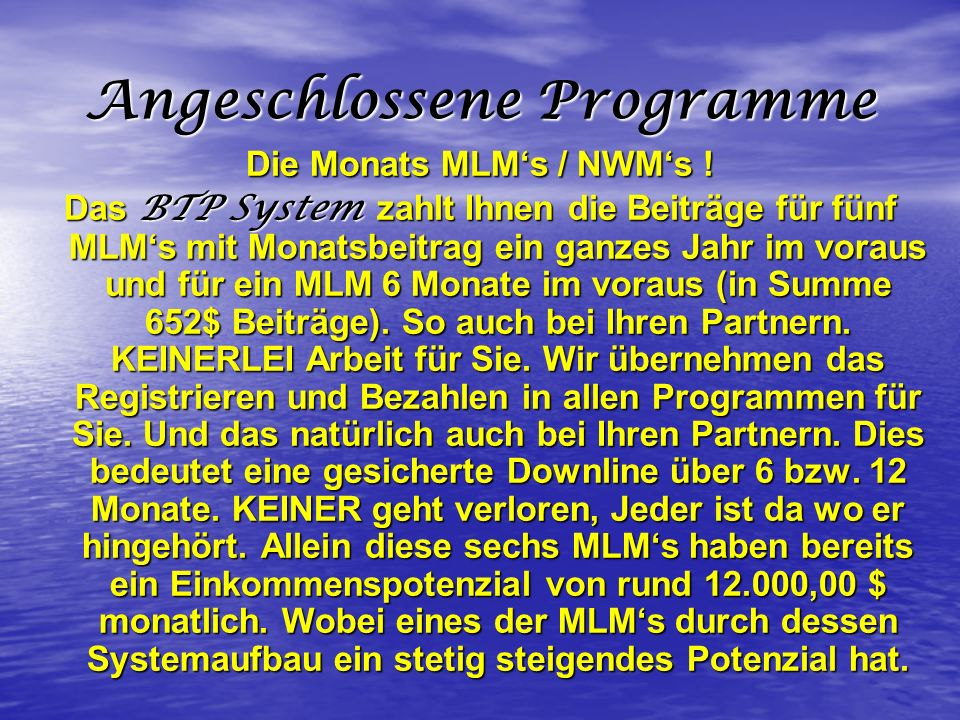 Angeschlossene Programme Die Monats MLMs / NWMs ! Das BTP System zahlt Ihnen die Beiträge für fünf MLMs mit Monatsbeitrag ein ganzes Jahr im voraus un
