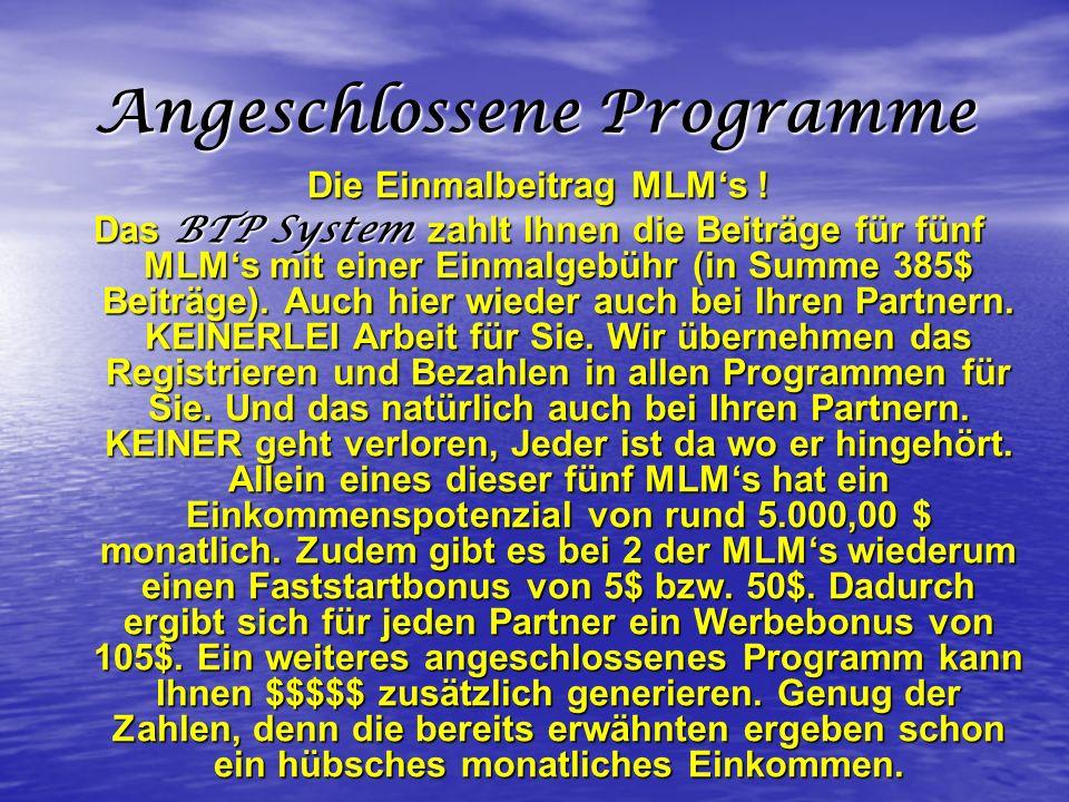 Angeschlossene Programme Die Einmalbeitrag MLMs ! Das BTP System zahlt Ihnen die Beiträge für fünf MLMs mit einer Einmalgebühr (in Summe 385$ Beiträge