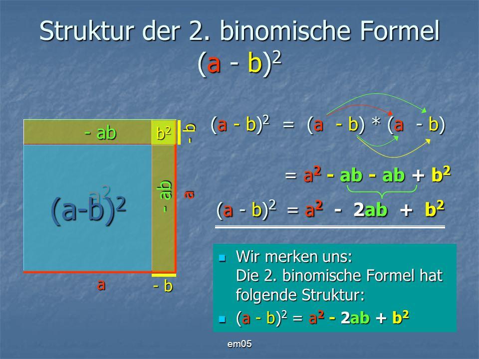 em05 Struktur der 2. binomische Formel (a - b) 2 Wir merken uns: Die 2. binomische Formel hat folgende Struktur: Wir merken uns: Die 2. binomische For