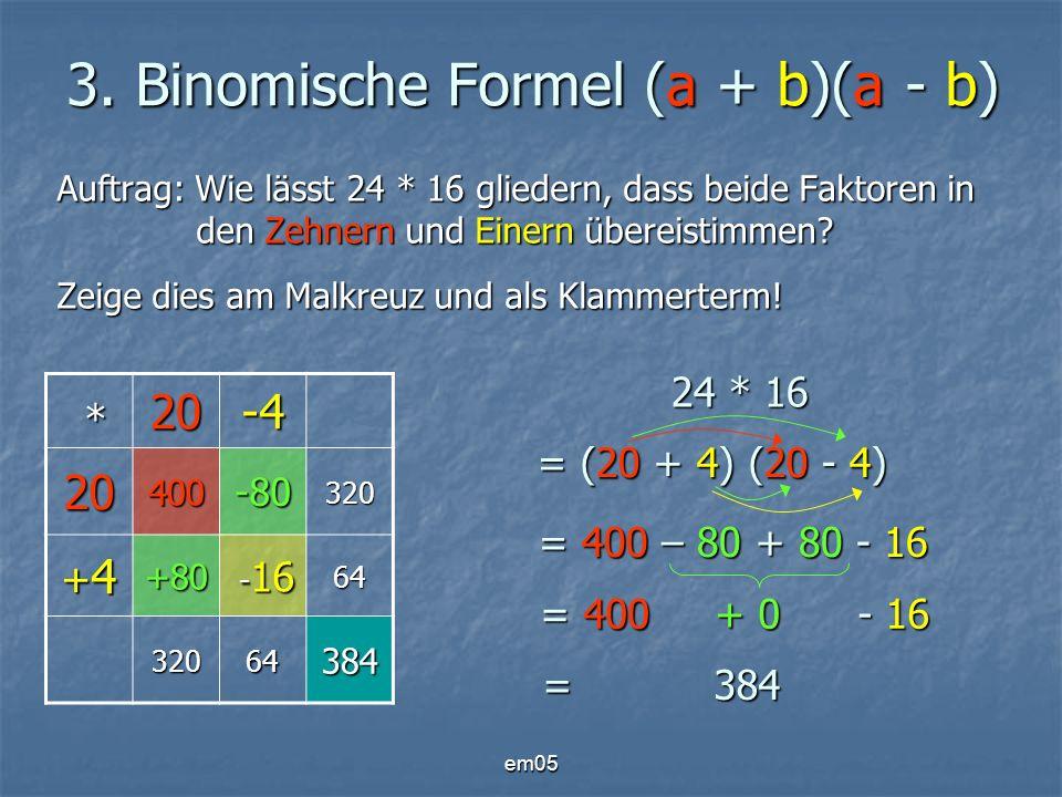 em05 3. Binomische Formel (a + b)(a - b) Auftrag: Wie lässt 24 * 16 gliedern, dass beide Faktoren in den Zehnern und Einern übereistimmen? Zeige dies