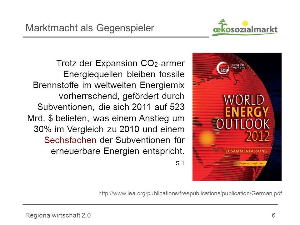 Regionalwirtschaft 2.06 Marktmacht als Gegenspieler Trotz der Expansion CO 2 -armer Energiequellen bleiben fossile Brennstoffe im weltweiten Energiemix vorherrschend, gefördert durch Subventionen, die sich 2011 auf 523 Mrd.