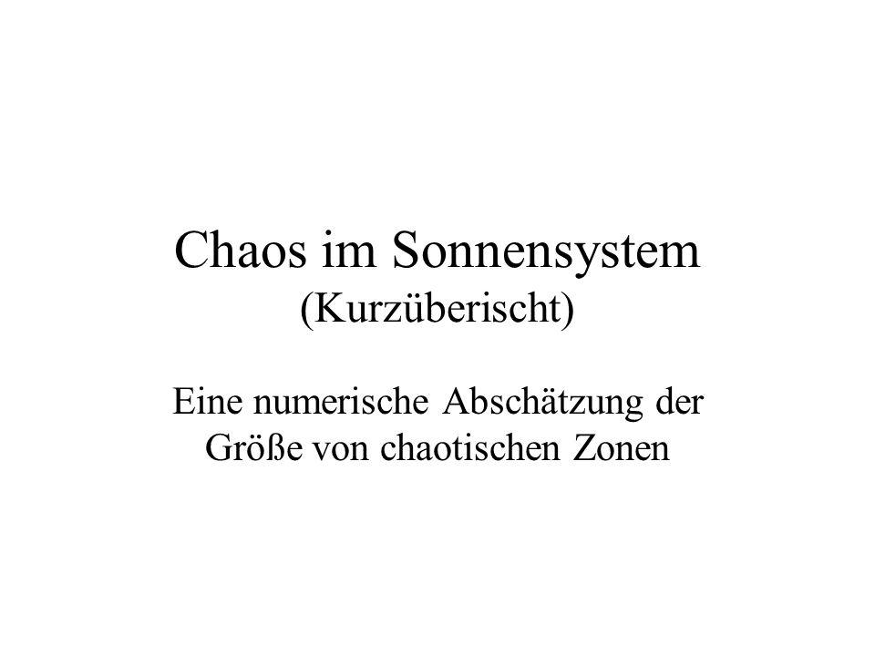 Chaos im Sonnensystem (Kurzüberischt) Eine numerische Abschätzung der Größe von chaotischen Zonen