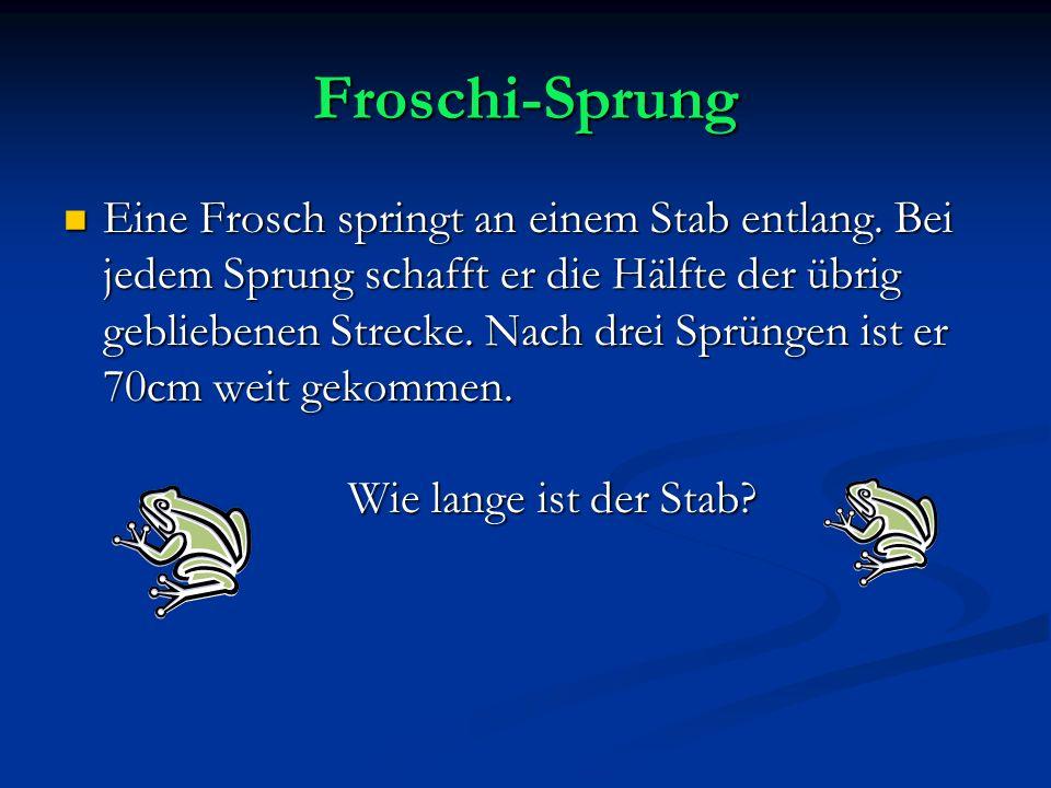 Froschi-Sprung Eine Frosch springt an einem Stab entlang. Bei jedem Sprung schafft er die Hälfte der übrig gebliebenen Strecke. Nach drei Sprüngen ist
