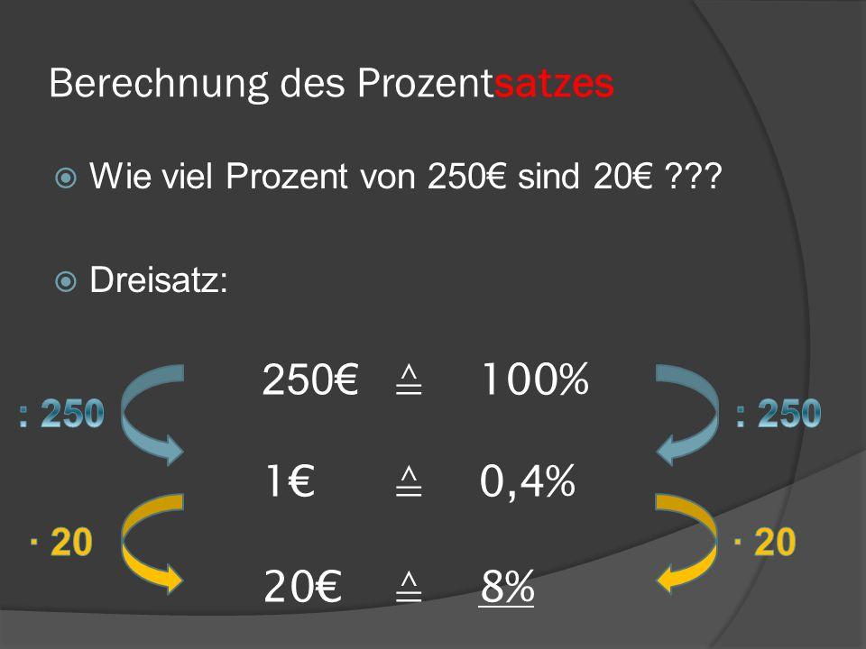 Berechnung des Prozentsatzes Wie viel Prozent von 250 sind 20 ??? Dreisatz: 250100% 10,4% 208%
