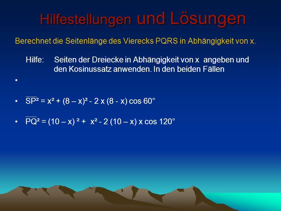 Hilfestellungen und Lösungen Berechnet die Seitenlänge des Vierecks PQRS in Abhängigkeit von x. Hilfe: Seiten der Dreiecke in Abhängigkeit von x angeb