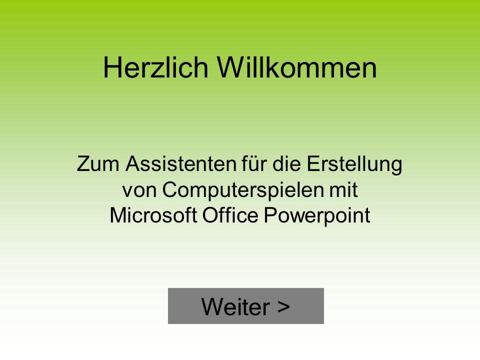 Herzlich Willkommen Zum Assistenten für die Erstellung von Computerspielen mit Microsoft Office Powerpoint Weiter >