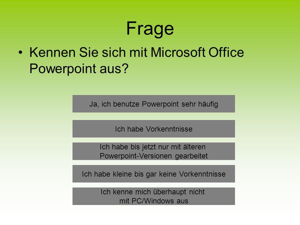 Frage Kennen Sie sich mit Microsoft Office Powerpoint aus.