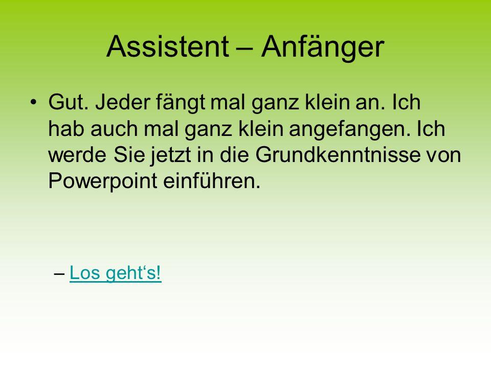 Assistent – Anfänger Gut.Jeder fängt mal ganz klein an.