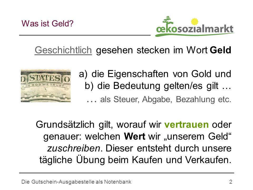 Die Gutschein-Ausgabestelle als Notenbank3 Werthaltigkeit von Geld Das erste geprägte Münzgeld entstand vor rund 2.600 Jahren in Lydien durch Veredelung von Elektron.