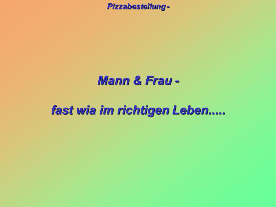 Pizzabestellung - Mann & Frau - fast wia im richtigen Leben.....