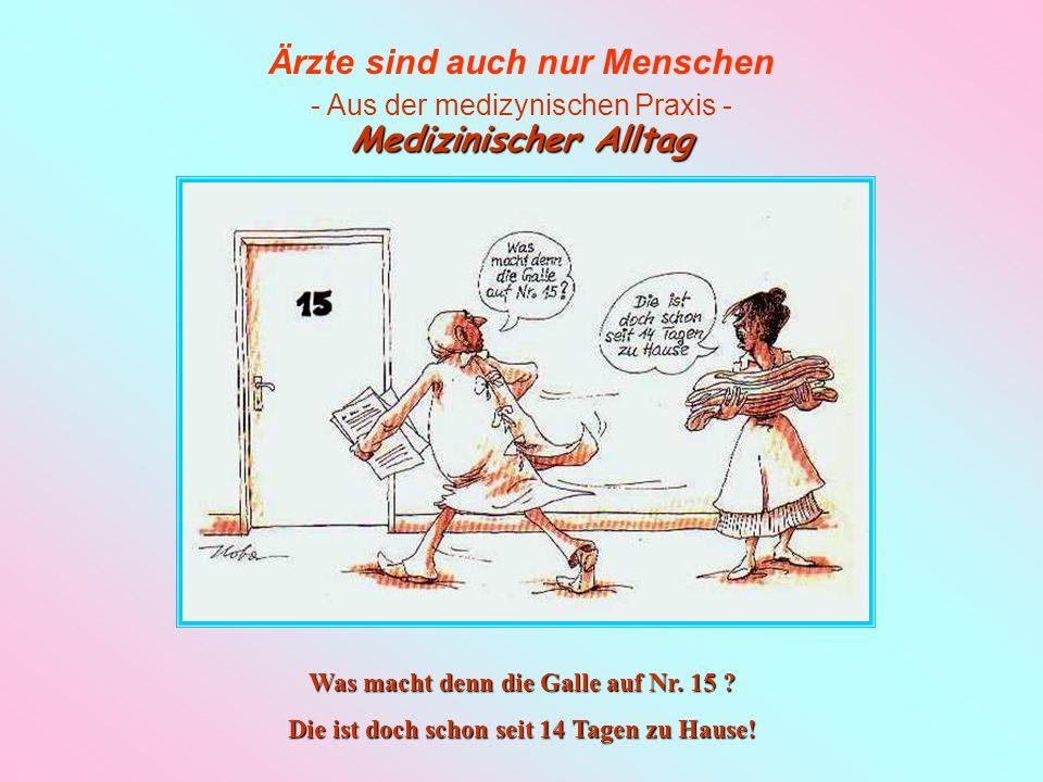 Ärzte sind auch nur Menschen - Aus der medizynischen Praxis - Medizinischer Alltag Heiligd Blechle!