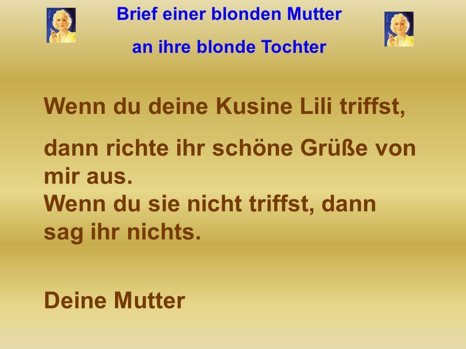 Brief einer blonden Mutter an ihre blonde Tochter Wenn es ein Mädchen wird, dann will sie sie wie mich nennen. Finde es etwas seltsam sein Kind