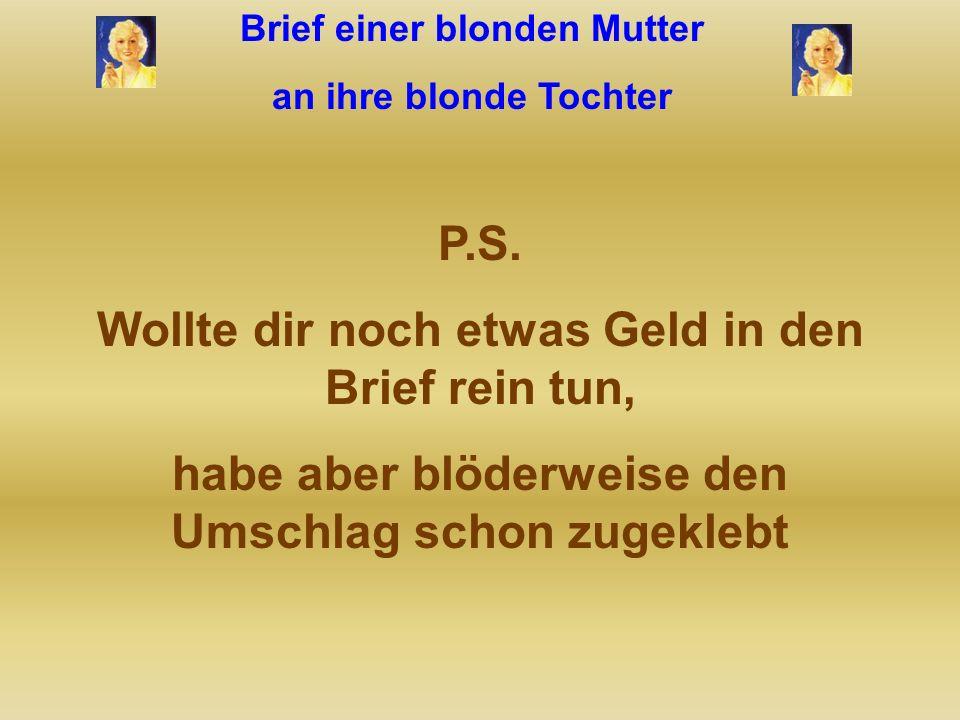 Brief einer blonden Mutter an ihre blonde Tochter Wenn du deine Kusine Lili triffst, dann richte ihr schöne Grüße von mir aus. Wenn du sie nicht triff