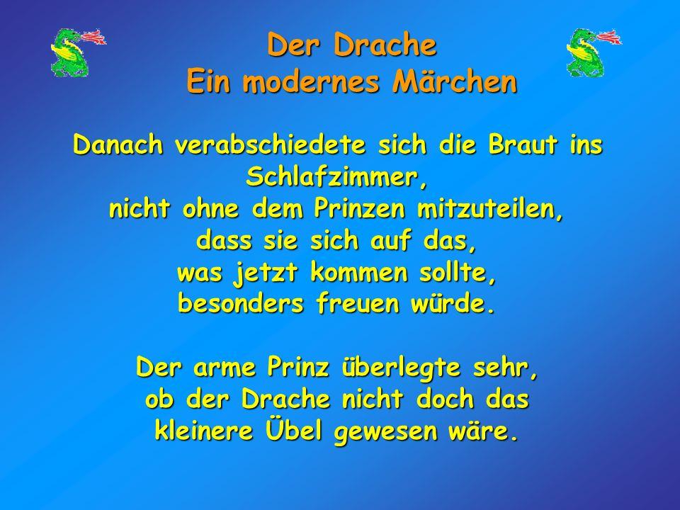 Der Drache Ein modernes Märchen Das war ein trauriges Fest!!! Die Hexe sah nicht nur furchtbar aus und stank; sie hatte auch die schlechtesten Maniere
