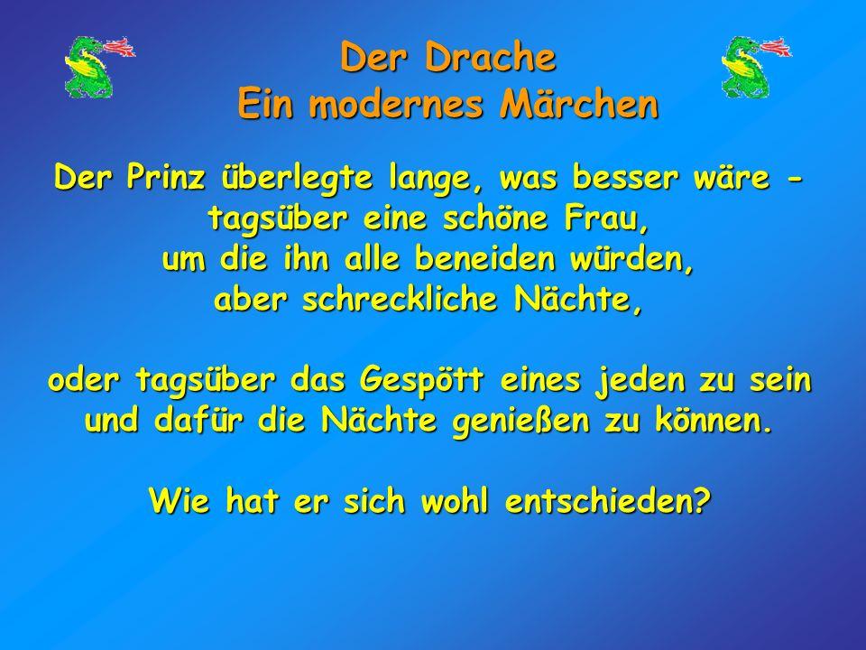 Der Drache Ein modernes Märchen Sie wäre zukünftig am Tag die alte Hexe und in der Nacht die junge schöne Frau - oder auch genau andersherum, am Tag s