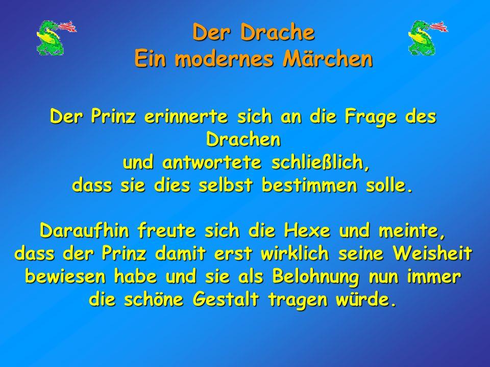 Der Drache Ein modernes Märchen NICHT WEITERLESEN !!! ÜBERLEGE ZUERST: WAS WÄRE DEINE WAHL GEWESEN?