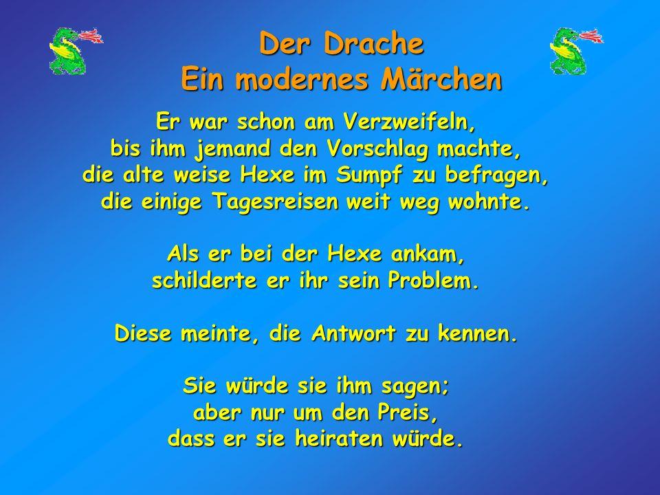 Der Drache Ein modernes Märchen Daheim angekommen, befragte der Prinz jede Frau im Schloss, was ihr wichtig sei, von der Königin bis zur einfachsten M