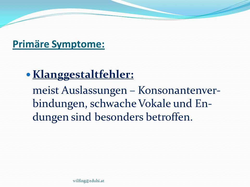 Primäre Symptome: Klanggestaltfehler: meist Auslassungen – Konsonantenver- bindungen, schwache Vokale und En- dungen sind besonders betroffen. wilfing