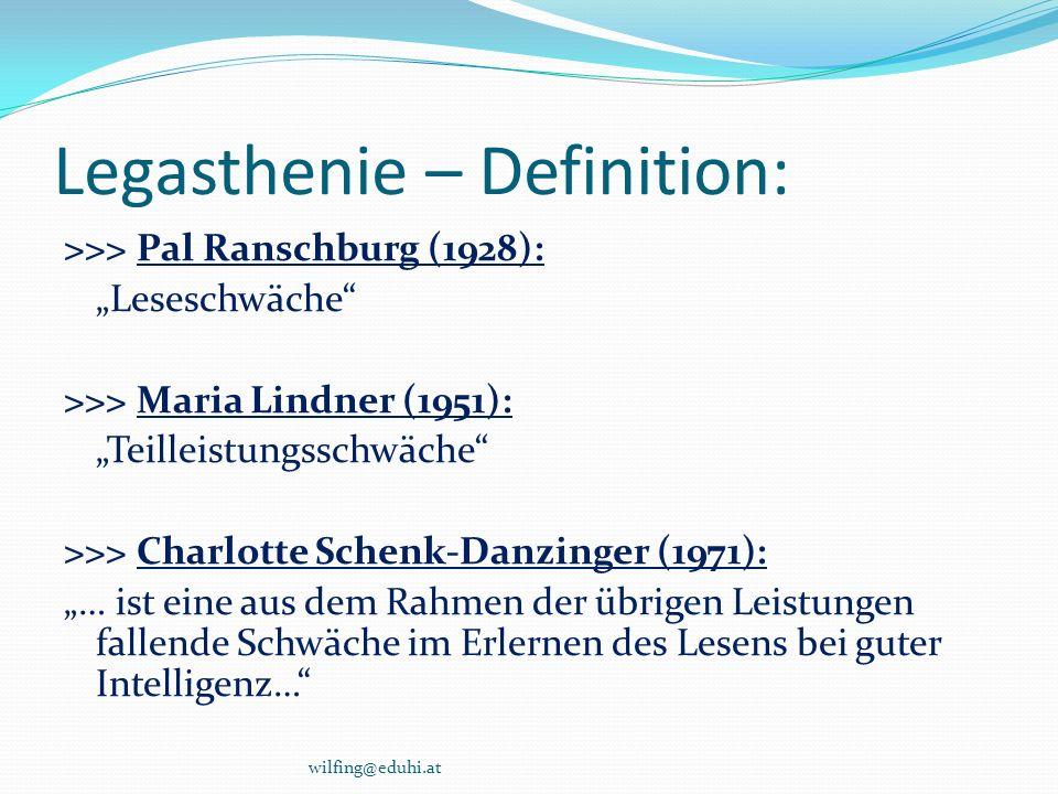 Legasthenie – Definition: >>> Pal Ranschburg (1928): Leseschwäche >>> Maria Lindner (1951): Teilleistungsschwäche >>> Charlotte Schenk-Danzinger (1971