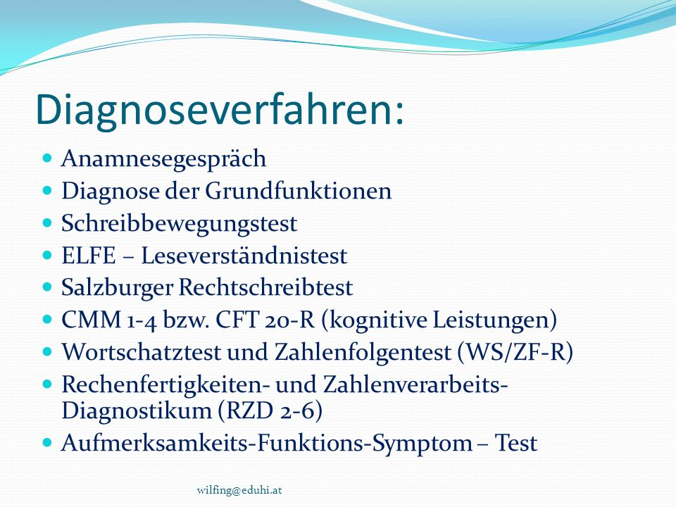 Diagnoseverfahren: Anamnesegespräch Diagnose der Grundfunktionen Schreibbewegungstest ELFE – Leseverständnistest Salzburger Rechtschreibtest CMM 1-4 b