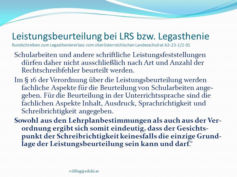 Leistungsbeurteilung bei LRS bzw. Legasthenie Rundschreiben zum Legastheniererlass vom oberösterreichischen Landesschulrat A3-23-1/2-01 Schularbeiten