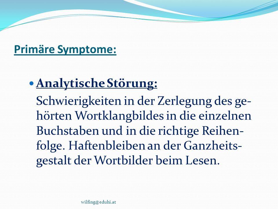Primäre Symptome: Analytische Störung: Schwierigkeiten in der Zerlegung des ge- hörten Wortklangbildes in die einzelnen Buchstaben und in die richtige