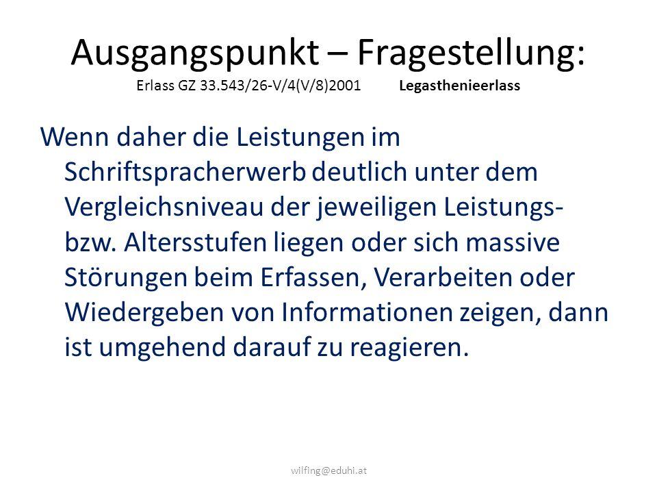 Ausgangspunkt – Fragestellung: Erlass GZ 33.543/26-V/4(V/8)2001Legasthenieerlass Wenn daher die Leistungen im Schriftspracherwerb deutlich unter dem V
