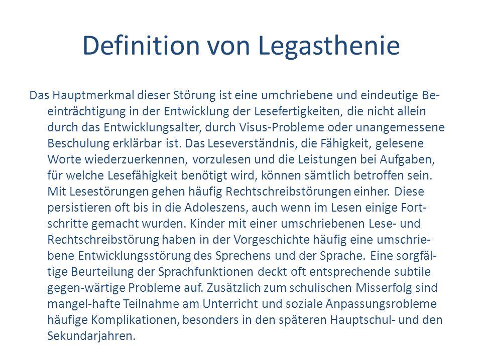 Definition von Legasthenie Das Hauptmerkmal dieser Störung ist eine umchriebene und eindeutige Be- einträchtigung in der Entwicklung der Lesefertigkei