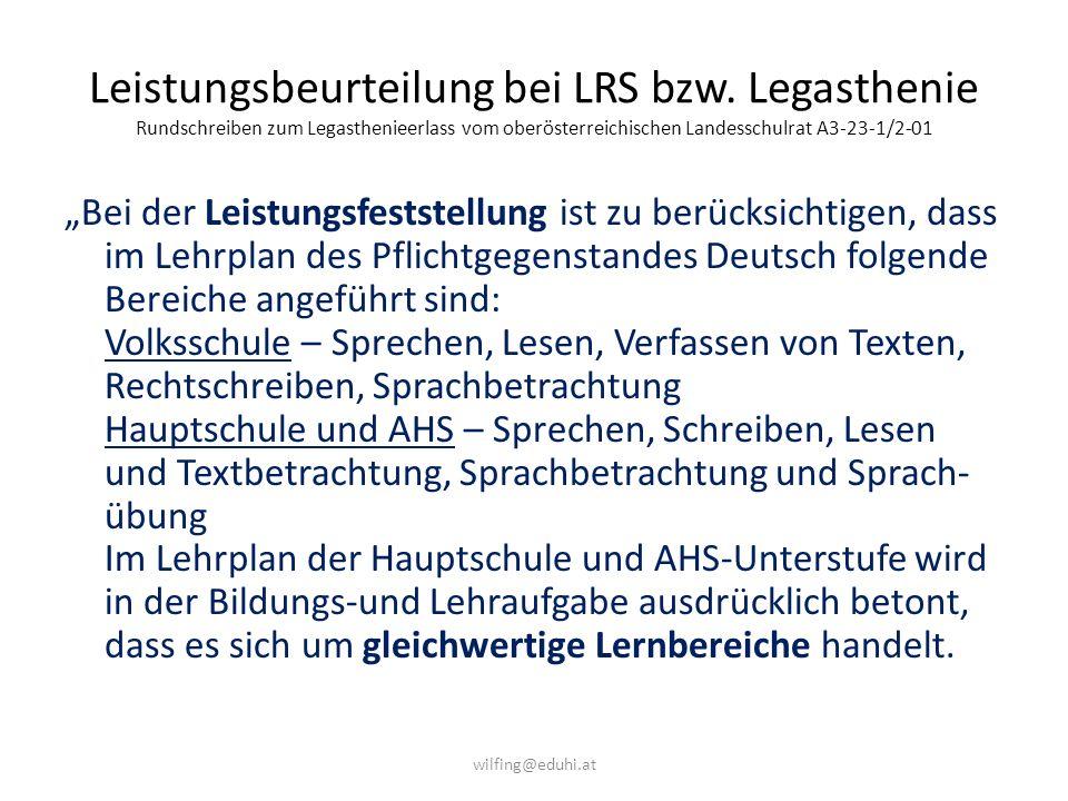 Leistungsbeurteilung bei LRS bzw. Legasthenie Rundschreiben zum Legasthenieerlass vom oberösterreichischen Landesschulrat A3-23-1/2-01 Bei der Leistun