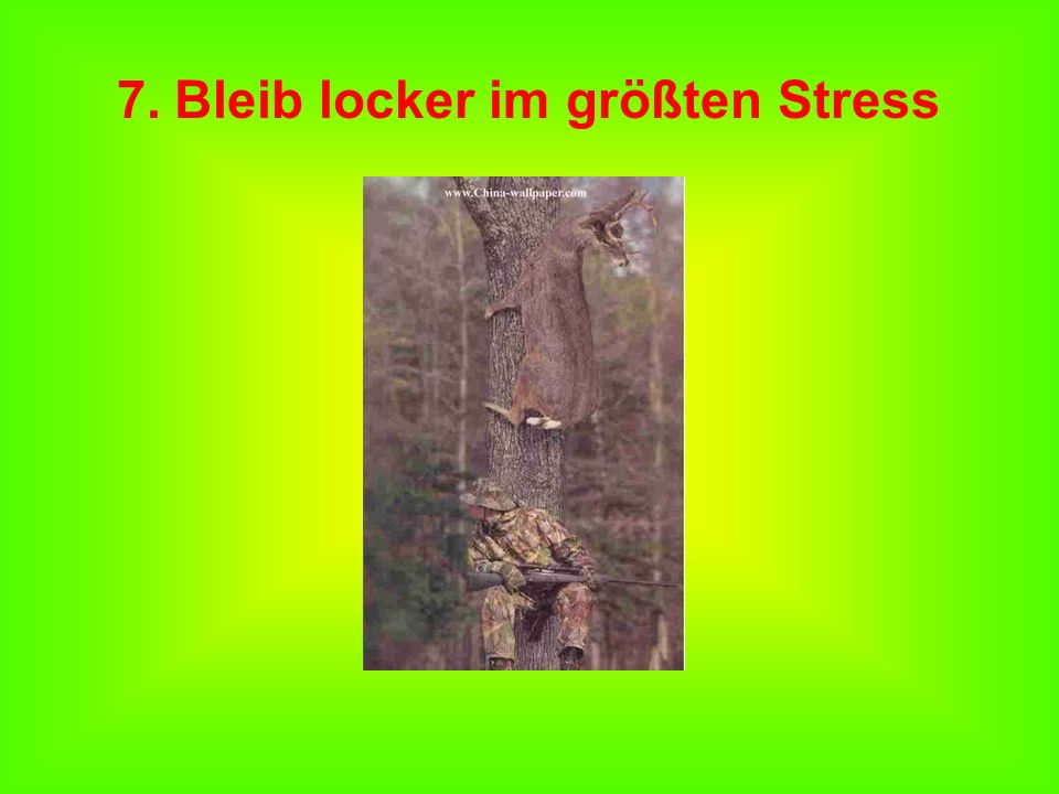 7. Bleib locker im größten Stress